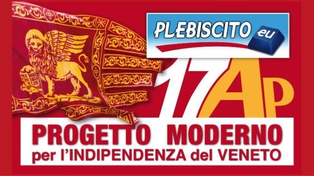 16-21 marzo 2014 SI = 89,10% VOTI = 2,36 milioni Referendum di indipendenza del Veneto