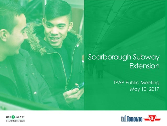 Scarborough Subway Extension TPAP Public Meeting May 10, 2017