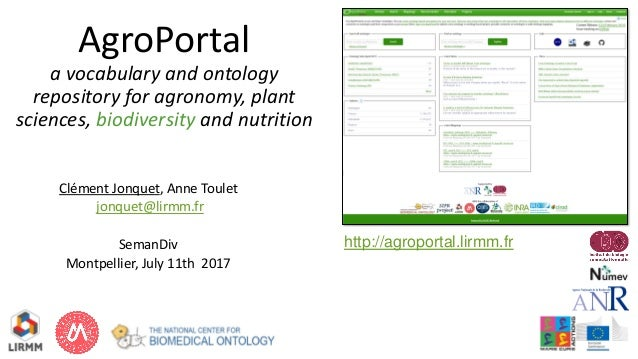 AgroPortal a vocabulary and ontology repository for agronomy, plant sciences, biodiversity and nutrition Clément Jonquet, ...