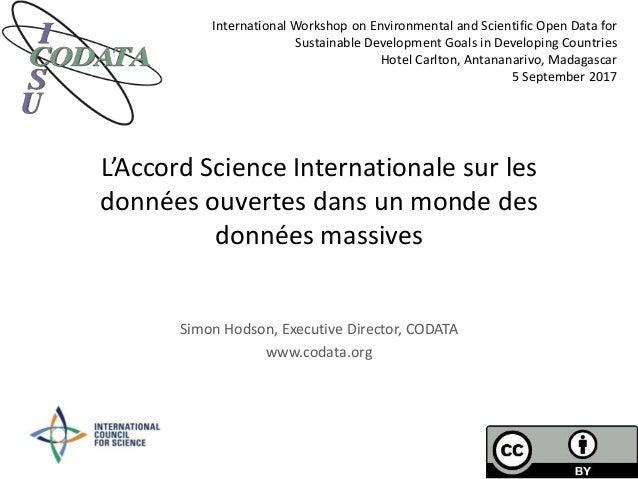 L'Accord Science Internationale sur les données ouvertes dans un monde des données massives Simon Hodson, Executive Direct...