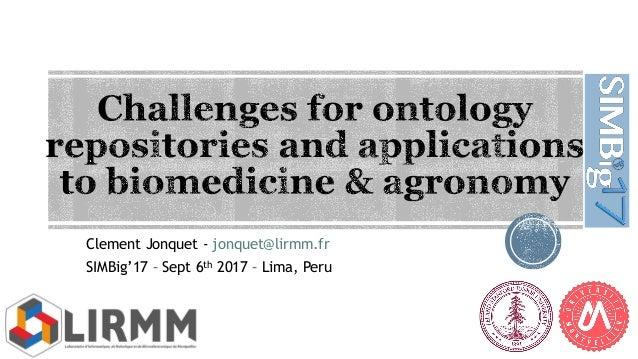 Clement Jonquet - jonquet@lirmm.fr SIMBig'17 – Sept 6th 2017 – Lima, Peru