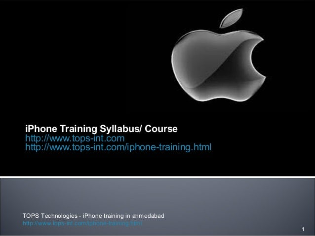 iPhone Training Syllabus/ Course http://www.tops-int.com http://www.tops-int.com/iphone-training.html TOPS Technologies - ...