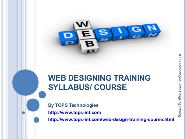 WEB DESIGNING TRAINING SYLLABUS/ COURSE By TOPS Technologies http://www.tops-int.com http://www.tops-int.com/web-design-tr...