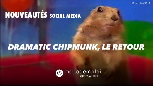 NOUVEAUTÉS SOCIAL MEDIA 27 octobre 2017 DRAMATIC CHIPMUNK, LE RETOUR