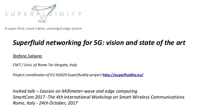 Superfluid networking for 5G: vision and state of the art Stefano Salsano CNIT / Univ. of Rome Tor Vergata, Italy Project ...
