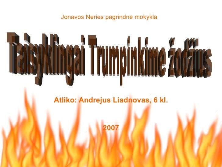 Jonavos  Neries pagrindnė mokykla Atliko: Andrejus Liadnovas,  6 kl. 2007 Taisyklingai Trumpinkime žodžius