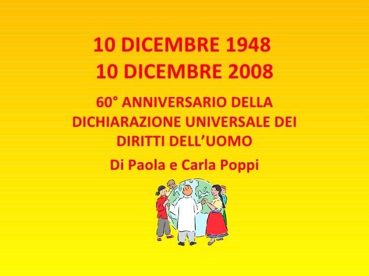 10 DICEMBRE 1948  10 DICEMBRE 2008 60° ANNIVERSARIO DELLA DICHIARAZIONE UNIVERSALE DEI DIRITTI DELL'UOMO Di Paola e Carla ...