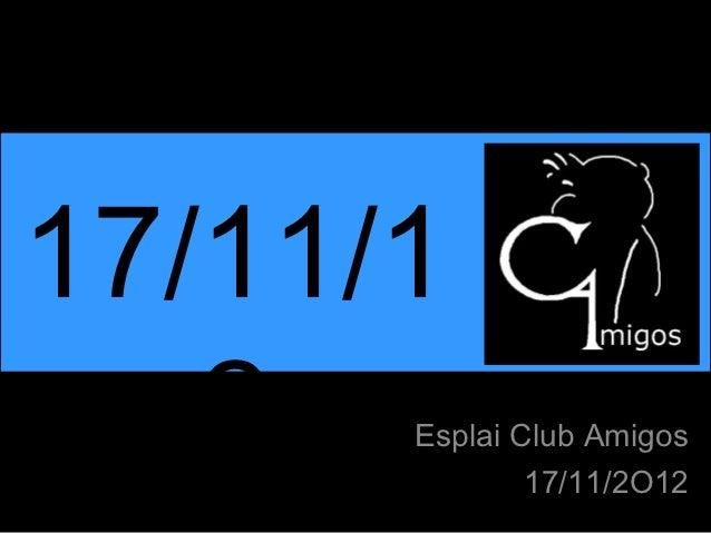 17/11/1   2  Esplai Club Amigos              17/11/2O12