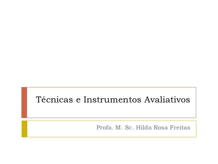 Técnicas e Instrumentos Avaliativos             Profa. M. Sc. Hilda Rosa Freitas