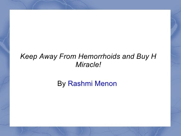 Keep Away From Hemorrhoids and Buy H Miracle! By  Rashmi Menon