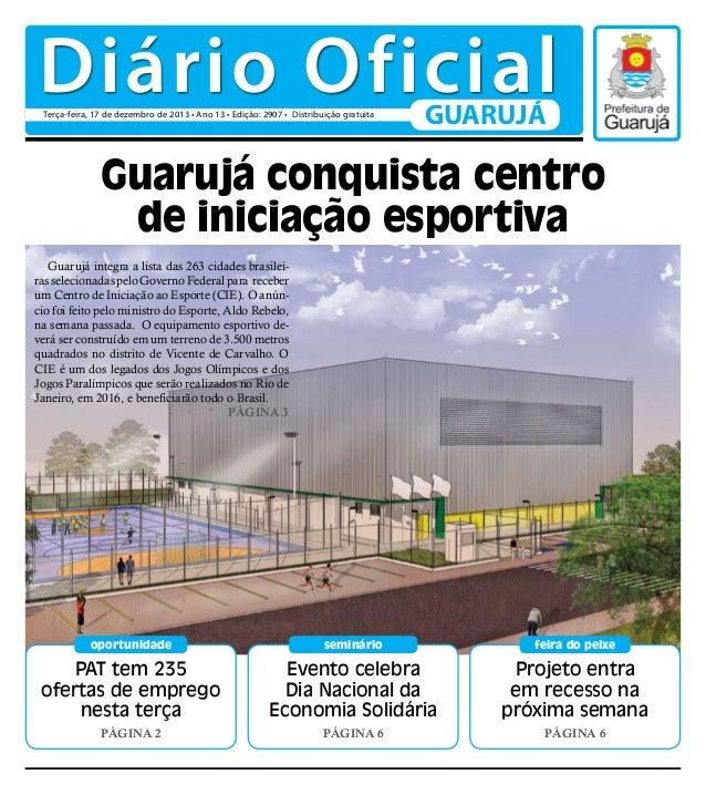 Diário Oficial Terça-feira, 17 de dezembro de 2013 • Ano 13 • Edição: 2907 • Distribuição gratuita  GUARUJÁ  Guarujá conqu...