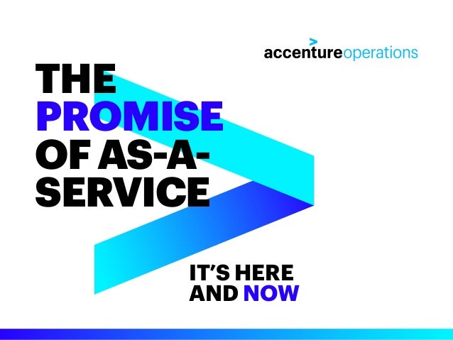 IT'S HERE AND NOW THE PROMISE OFAS-A- SERVICE