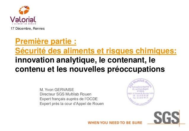 17 Décembre, Rennes  Première partie : Sécurité des aliments et risques chimiques: innovation analytique, le contenant, le...