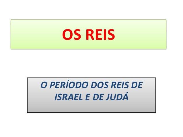 OS REIS O PERÍODO DOS REIS DE ISRAEL E DE JUDÁ
