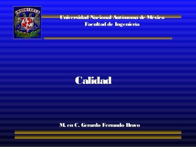 Universidad Nacional Autónoma de México Facultad de Ingeniería Calidad M. en C. Gerardo Ferrando Bravo