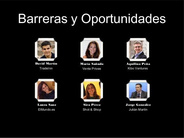 Barreras y Oportunidades  David Martín TradeInn  María Sañudo Vente Privee  Aquilino Peña Kibo Ventures  Laura Sanz ElMund...