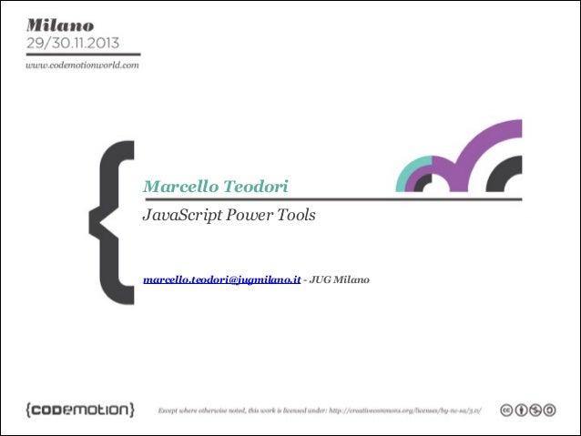 Marcello Teodori JavaScript Power Tools  marcello.teodori@jugmilano.it - JUG Milano