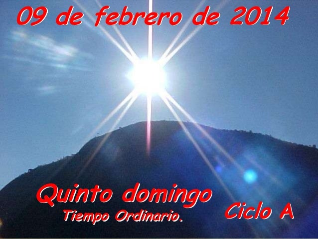 09 de febrero de 2014  Quinto domingo Tiempo Ordinario.  Ciclo A