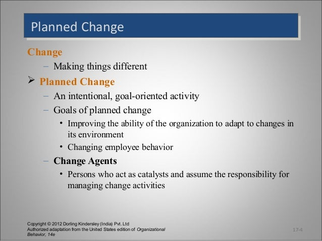 Planned Change Planned Change Change – Making things different   Planned Change – An intentional, goal-oriented activity ...
