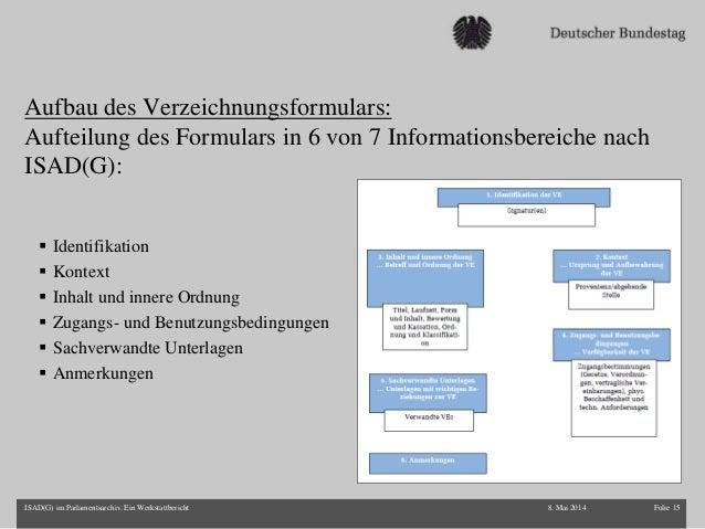 Aufbau des Verzeichnungsformulars: Aufteilung des Formulars in 6 von 7 Informationsbereiche nach ISAD(G):  Identifikation...
