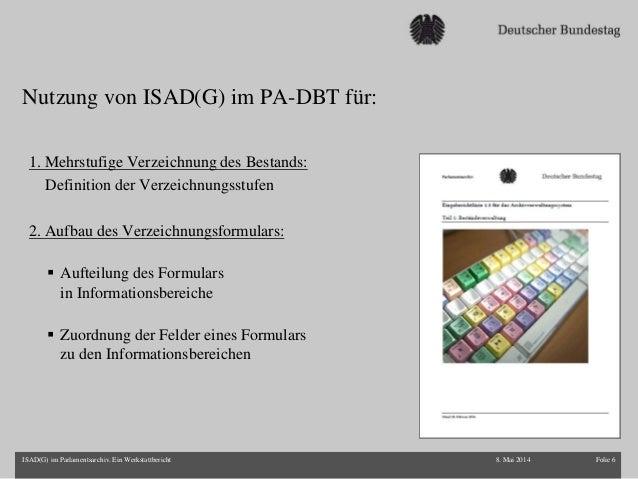 Nutzung von ISAD(G) im PA-DBT für: 8. Mai 2014 Folie 6ISAD(G) im Parlamentsarchiv. Ein Werkstattbericht 1. Mehrstufige Ver...