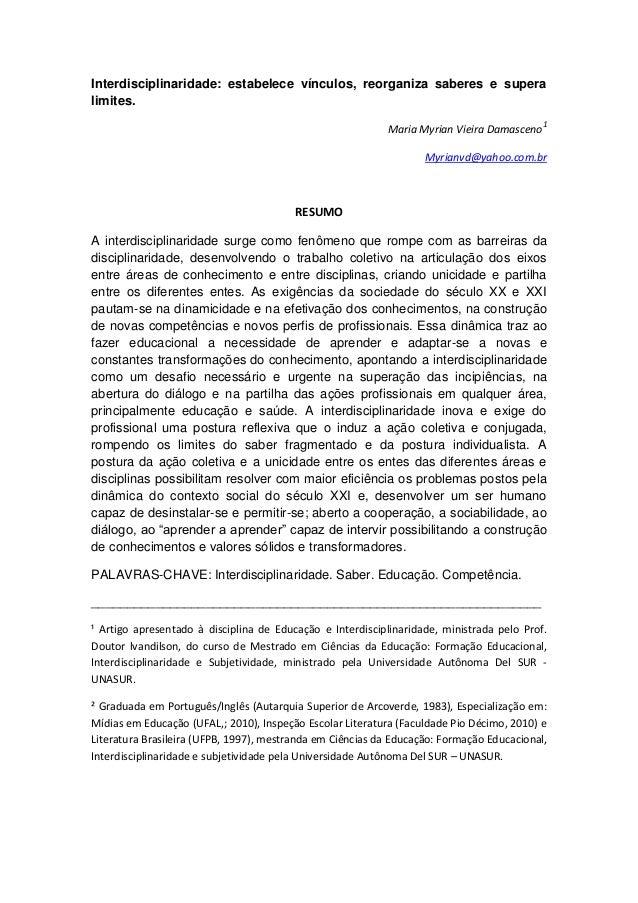 Interdisciplinaridade: estabelece vínculos, reorganiza saberes e supera limites. Maria Myrian Vieira Damasceno1 Myrianvd@y...