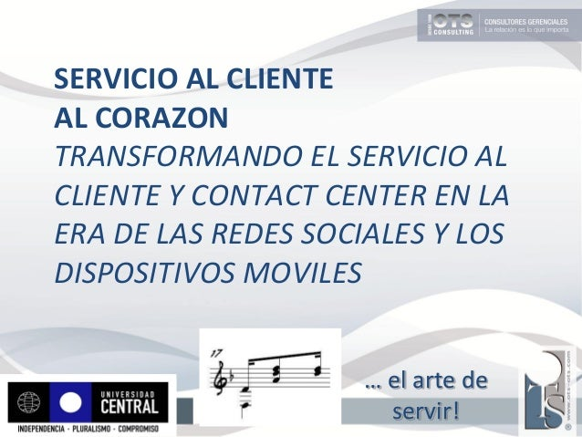 SERVICIO AL CLIENTE AL CORAZON TRANSFORMANDO EL SERVICIO AL CLIENTE Y CONTACT CENTER EN LA ERA DE LAS REDES SOCIALES Y LOS...
