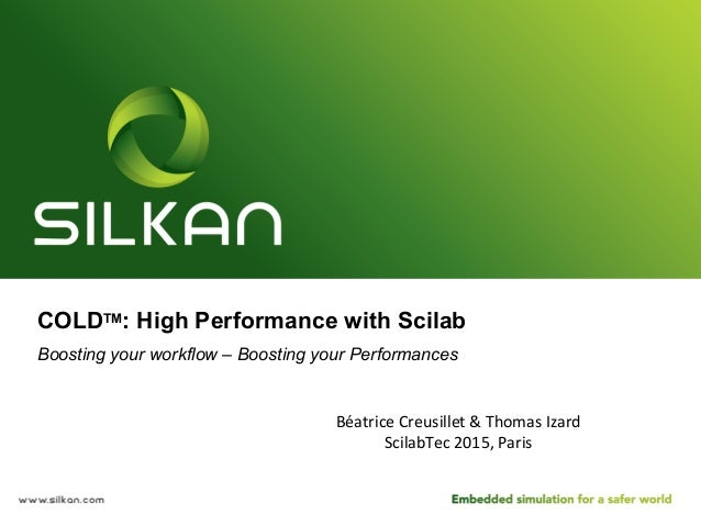 COLDTM: High Performance with Scilab Boosting your workflow – Boosting your Performances Béatrice	   Creusillet	   &	   Th...