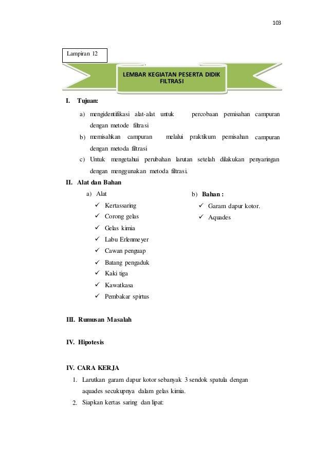 103 I. Tujuan: a) mengidentifikasi alat-alat untuk percobaan pemisahan campuran dengan metode filtrasi b) memisahkan campu...