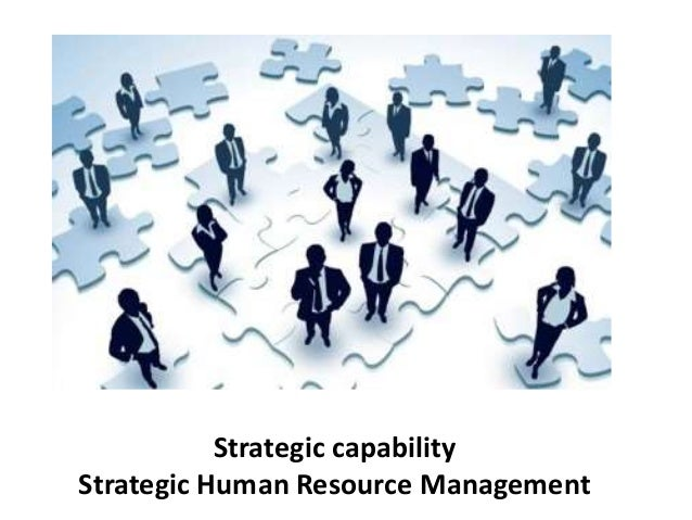 Strategic capability Strategic Human Resource Management