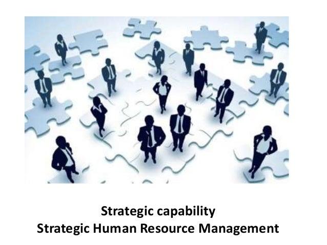 Strategic capability Strategic Human Resource Management