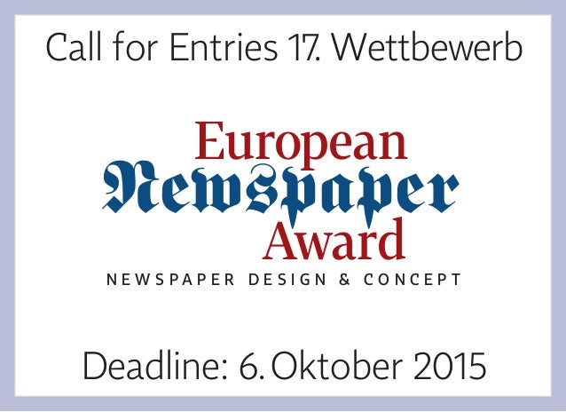Deadline: 6.Oktober 2015 Call for Entries 17. Wettbewerb Newspaper N E W S P A P E R D E S I G N & C O N C E P T European ...