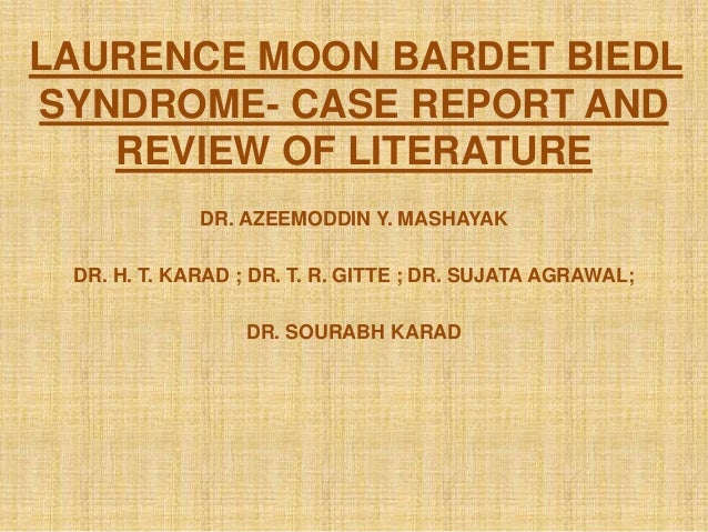 LAURENCE MOON BARDET BIEDL SYNDROME- CASE REPORT AND REVIEW OF LITERATURE DR. AZEEMODDIN Y. MASHAYAK DR. H. T. KARAD ; DR....