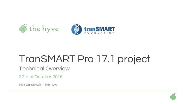 27th of October 2016 Piotr Zakrzewski – The Hyve TranSMART Pro 17.1 project Technical Overview