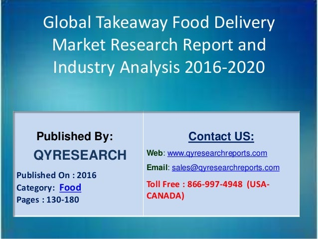 Global Takeaway Food Delivery Market Research Report and Industry Analysis 2016-2020 Published By: QYRESEARCH Published On...