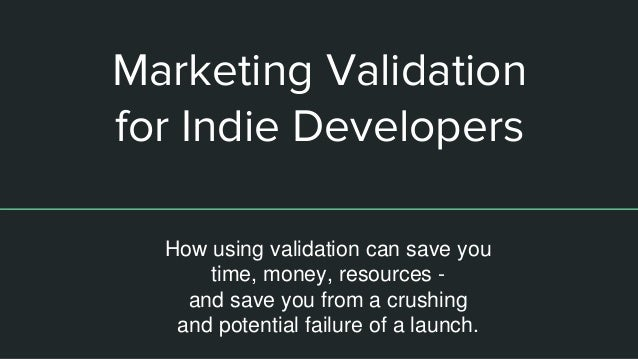 Marketing Validation for Indie Developers How using validation can save you time, money, resources - and save you from a c...
