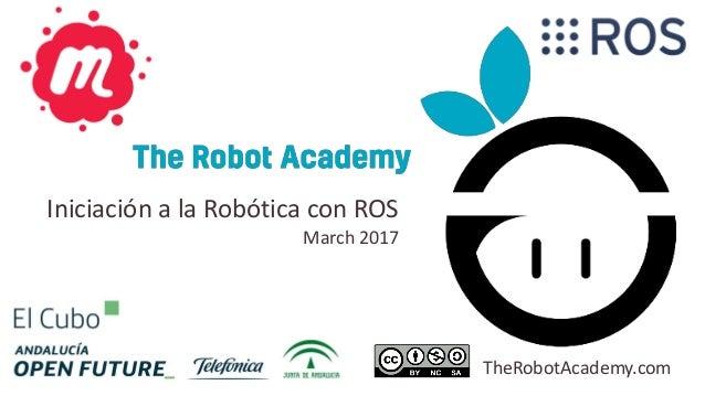Iniciación a la Robótica con ROS March 2017 TheRobotAcademy.com