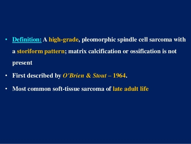 • Definition: A high-grade, pleomorphic spindle cell sarcoma with a storiform pattern; matrix calcification or ossificatio...