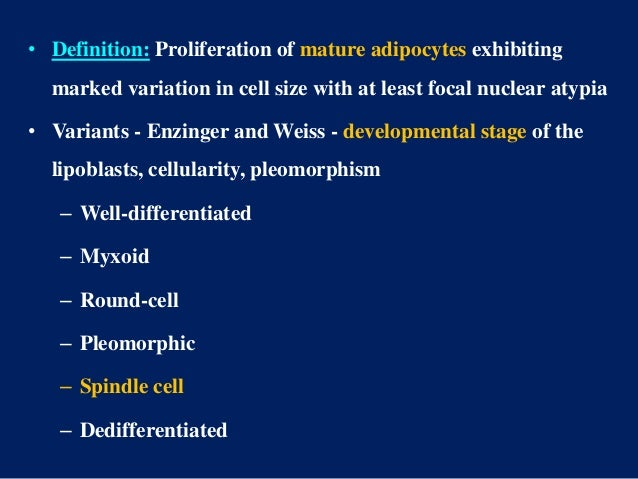 • Definition: Proliferation of mature adipocytes exhibiting marked variation in cell size with at least focal nuclear atyp...