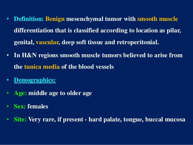 • Definition: Benign mesenchymal tumor with smooth muscle differentiation that is classified according to location as pila...