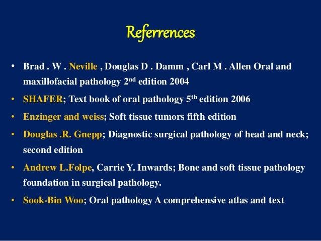 Referrences • Brad . W . Neville , Douglas D . Damm , Carl M . Allen Oral and maxillofacial pathology 2nd edition 2004 • S...