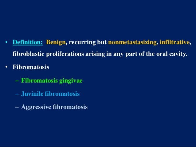 • Definition: Benign, recurring but nonmetastasizing, infiltrative, fibroblastic proliferations arising in any part of the...