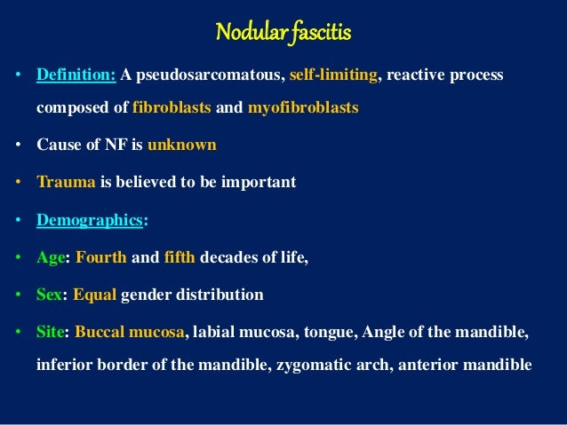 Nodular fascitis • Definition: A pseudosarcomatous, self-limiting, reactive process composed of fibroblasts and myofibrobl...