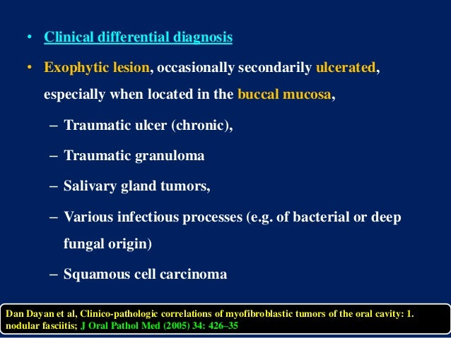 • Clinical differential diagnosis • Exophytic lesion, occasionally secondarily ulcerated, especially when located in the b...