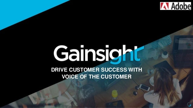 DRIVE CUSTOMER SUCCESS WITH VOICE OF THE CUSTOMER