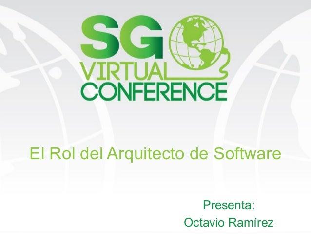 El Rol del Arquitecto de Software Presenta: Octavio Ramírez