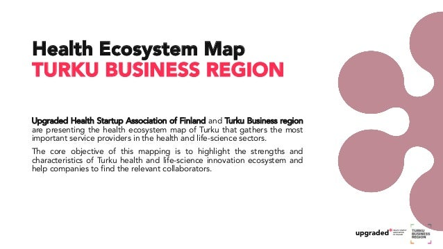 Upgraded Health Startup Association of Finland and Turku Business region are presenting the health ecosystem map of Turku ...