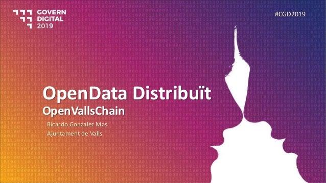 OpenData Distribuït OpenVallsChain Ricardo González Mas Ajuntament de Valls #CGD2019