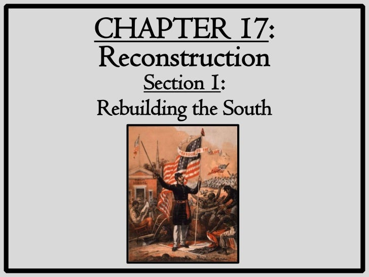 CHAPTER 17:Reconstruction     Section 1:Rebuilding the South