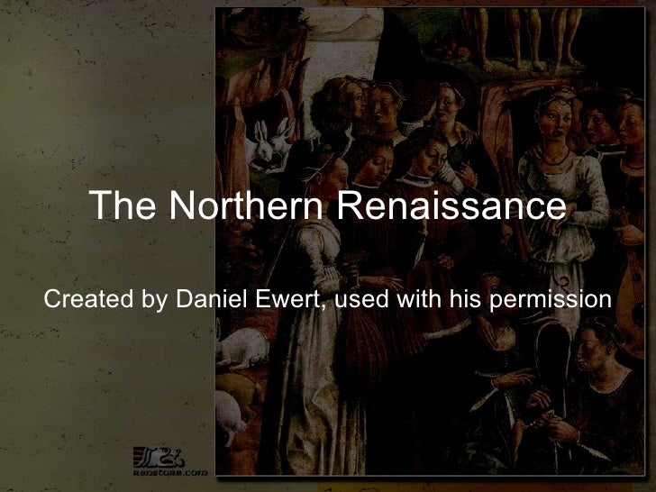 The Northern Renaissance Created by Daniel Ewert, used with his permission